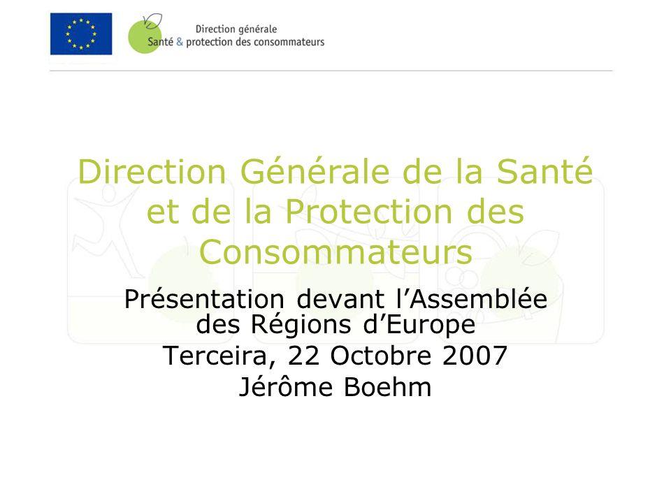 Direction Générale de la Santé et de la Protection des Consommateurs Présentation devant lAssemblée des Régions dEurope Terceira, 22 Octobre 2007 Jérôme Boehm