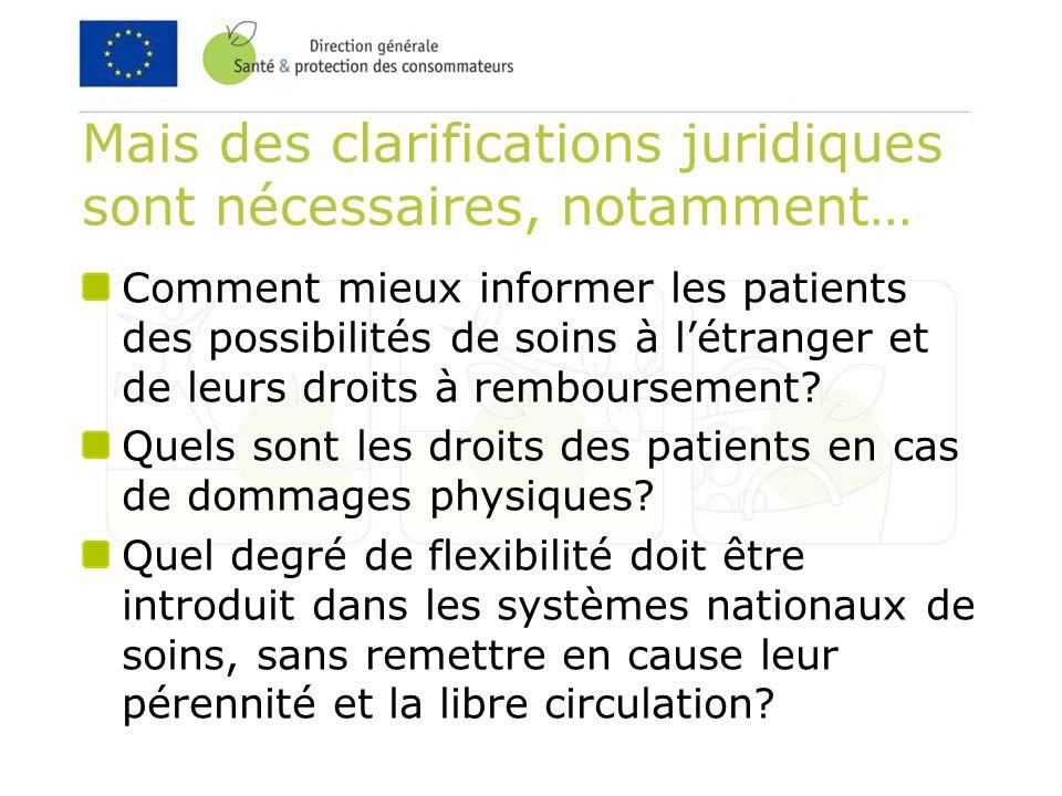 Mais des clarifications juridiques sont nécessaires, notamment… Comment mieux informer les patients des possibilités de soins à létranger et de leurs droits à remboursement.