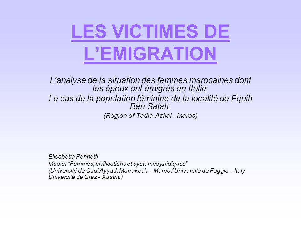 LES VICTIMES DE LEMIGRATION Lanalyse de la situation des femmes marocaines dont les époux ont émigrés en Italie. Le cas de la population féminine de l