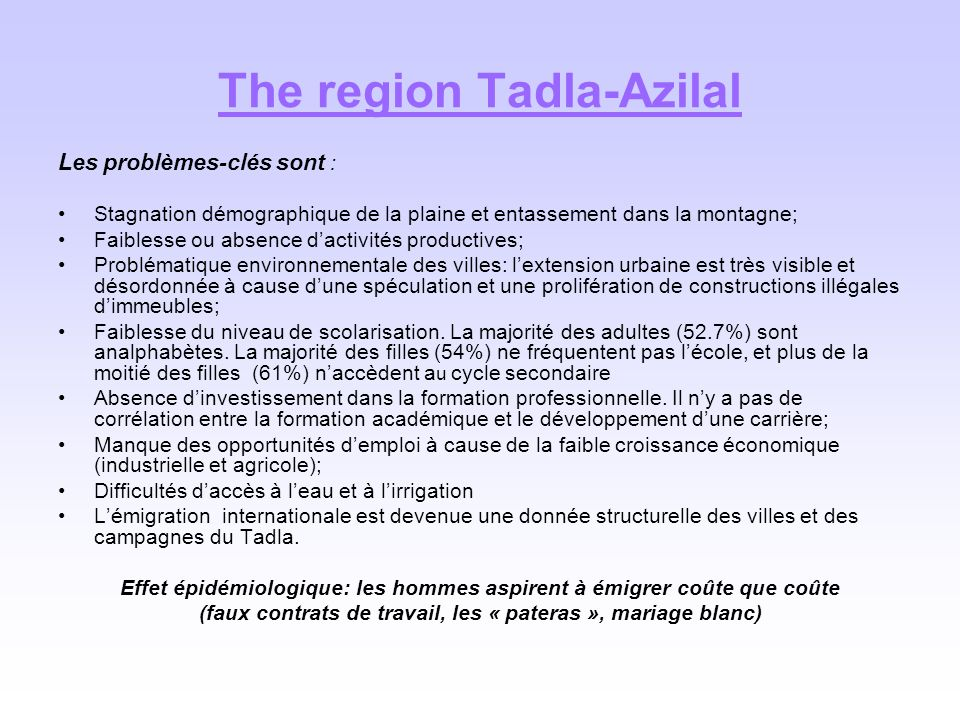 The region Tadla-Azilal Les problèmes-clés sont : Stagnation démographique de la plaine et entassement dans la montagne; Faiblesse ou absence dactivit