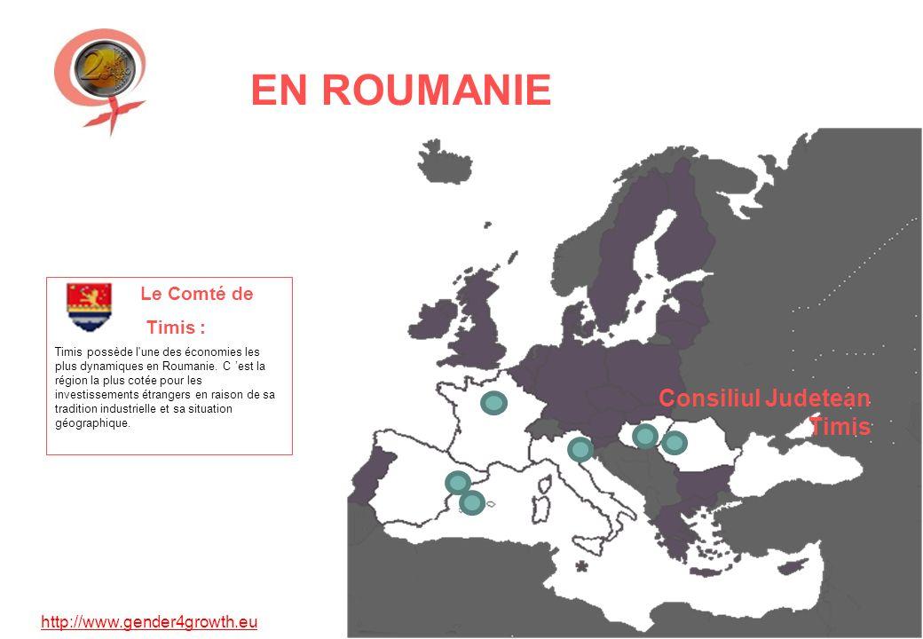 http://www.gender4growth.eu EN ROUMANIE Consiliul Judetean Timis Le Comté de Timis : Timis possède l une des économies les plus dynamiques en Roumanie.