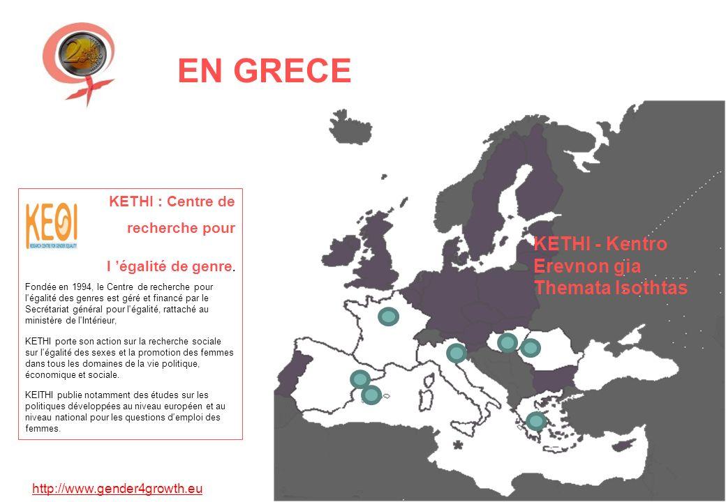 http://www.gender4growth.eu EN GRECE KETHI - Kentro Erevnon gia Themata Isothtas KETHI : Centre de recherche pour l égalité de genre. Fondée en 1994,