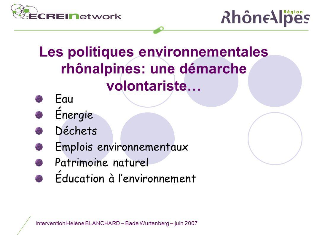 Intervention Hélène BLANCHARD – Bade Wurtenberg – juin 2007 Les politiques environnementales rhônalpines: une démarche volontariste… Eau Énergie Déche