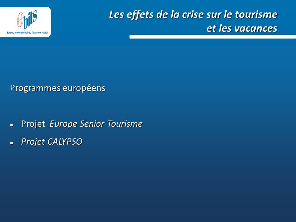 Les effets de la crise sur le tourisme et les vacances Programmes européens Projet Europe Senior Tourisme Projet Europe Senior Tourisme Projet CALYPSO Projet CALYPSO