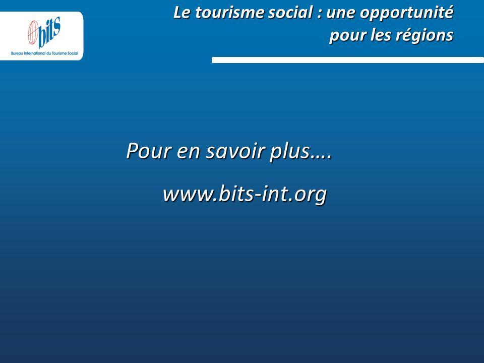 Le tourisme social : une opportunité pour les régions Pour en savoir plus…. www.bits-int.org