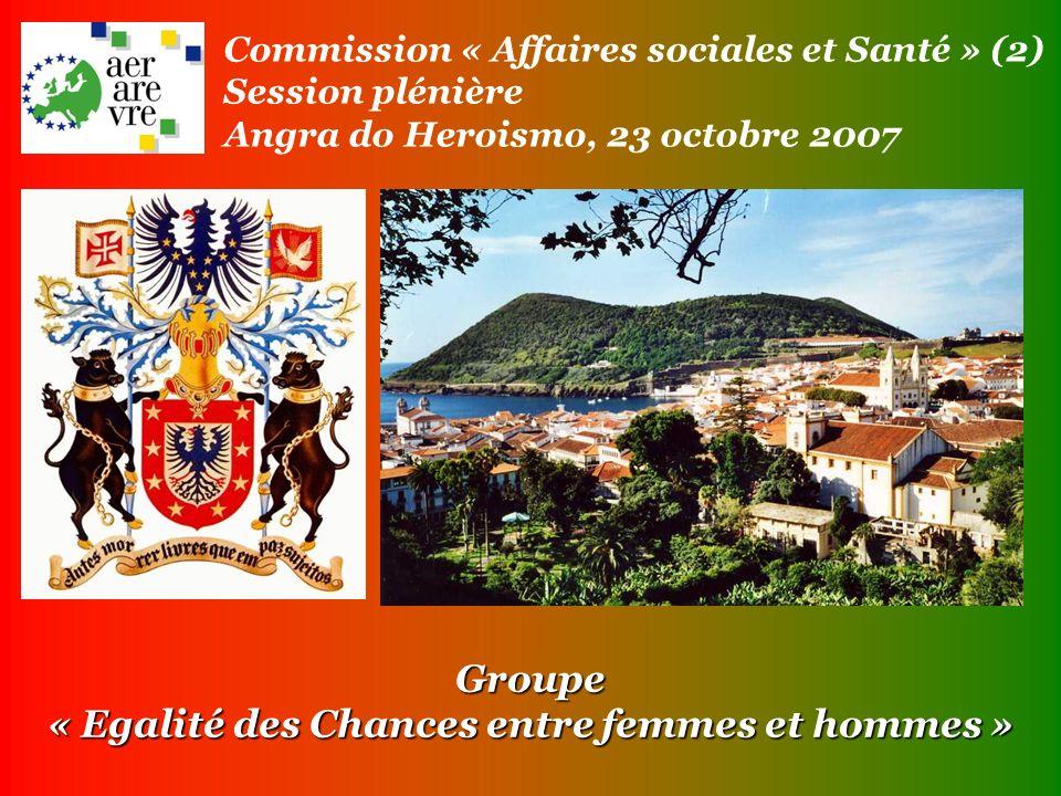 Groupe « Egalité des Chances entre femmes et hommes » Commission « Affaires sociales et Santé » (2) Session plénière Angra do Heroismo, 23 octobre 2007