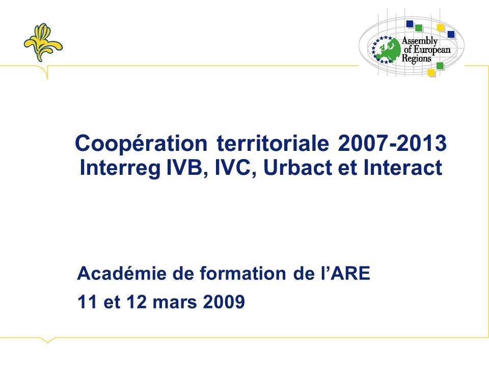Coopération territoriale 2007-2013 Interreg IVB, IVC, Urbact et Interact Académie de formation de lARE 11 et 12 mars 2009