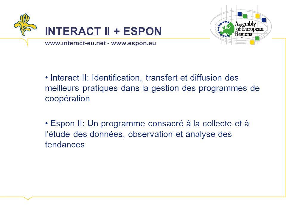 INTERACT II + ESPON www.interact-eu.net - www.espon.eu Interact II: Identification, transfert et diffusion des meilleurs pratiques dans la gestion des programmes de coopération Espon II: Un programme consacré à la collecte et à létude des données, observation et analyse des tendances