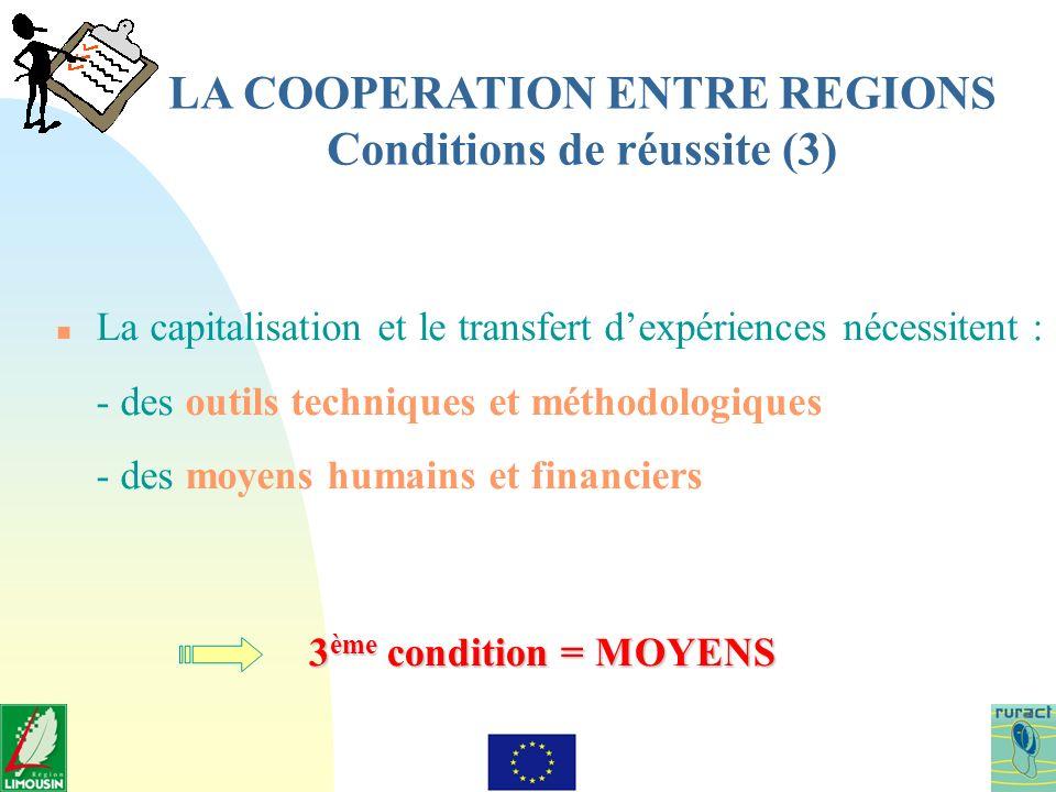 LA COOPERATION ENTRE REGIONS Conditions de réussite (3) n La capitalisation et le transfert dexpériences nécessitent : - des outils techniques et méth
