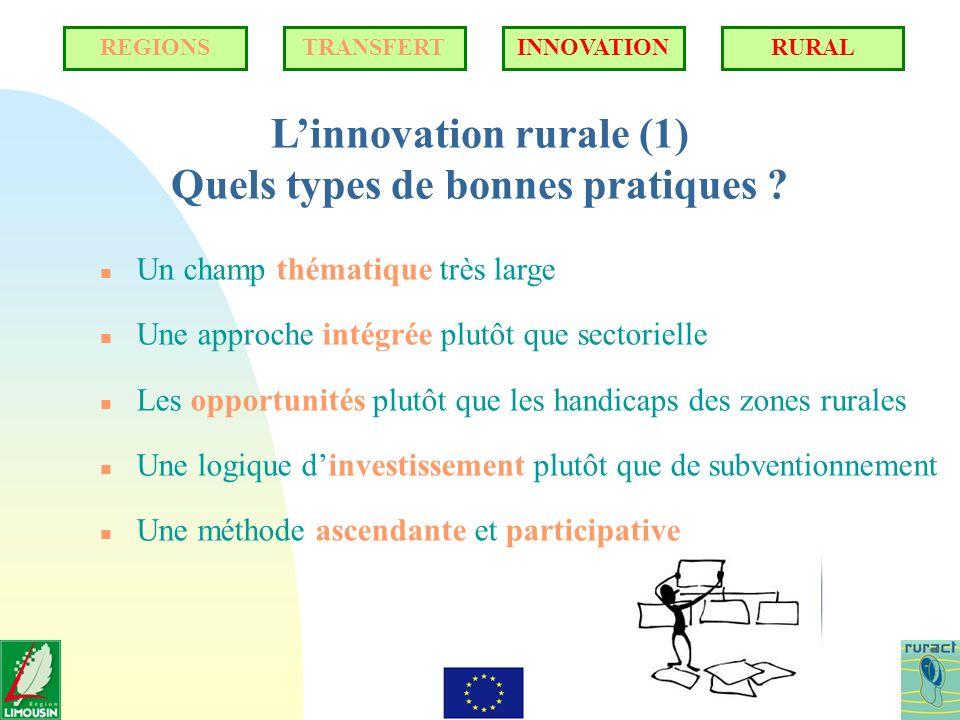 Linnovation rurale (1) Quels types de bonnes pratiques ? n Un champ thématique très large n Une approche intégrée plutôt que sectorielle n Les opportu