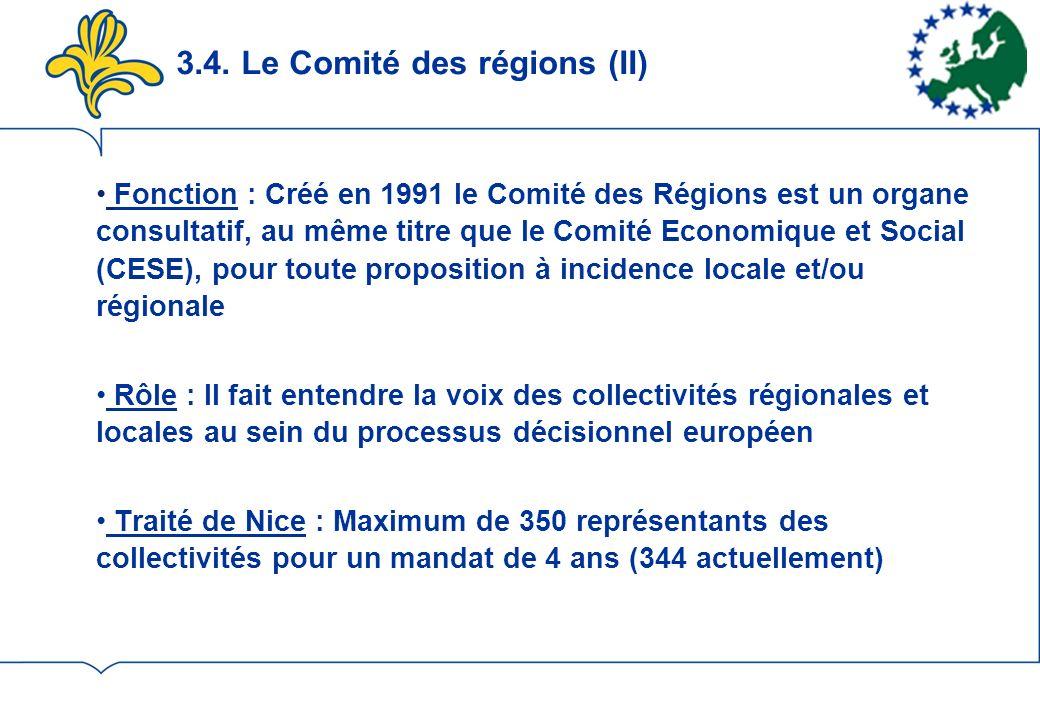 3.4. Le Comité des régions (II) Fonction : Créé en 1991 le Comité des Régions est un organe consultatif, au même titre que le Comité Economique et Soc