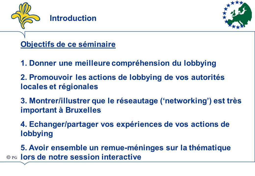 Introduction Objectifs de ce séminaire 1.Donner une meilleure compréhension du lobbying 2.
