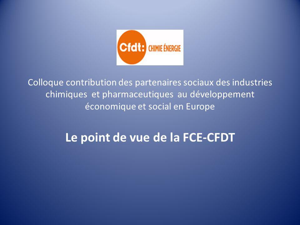 Colloque contribution des partenaires sociaux des industries chimiques et pharmaceutiques au développement économique et social en Europe Le point de vue de la FCE-CFDT