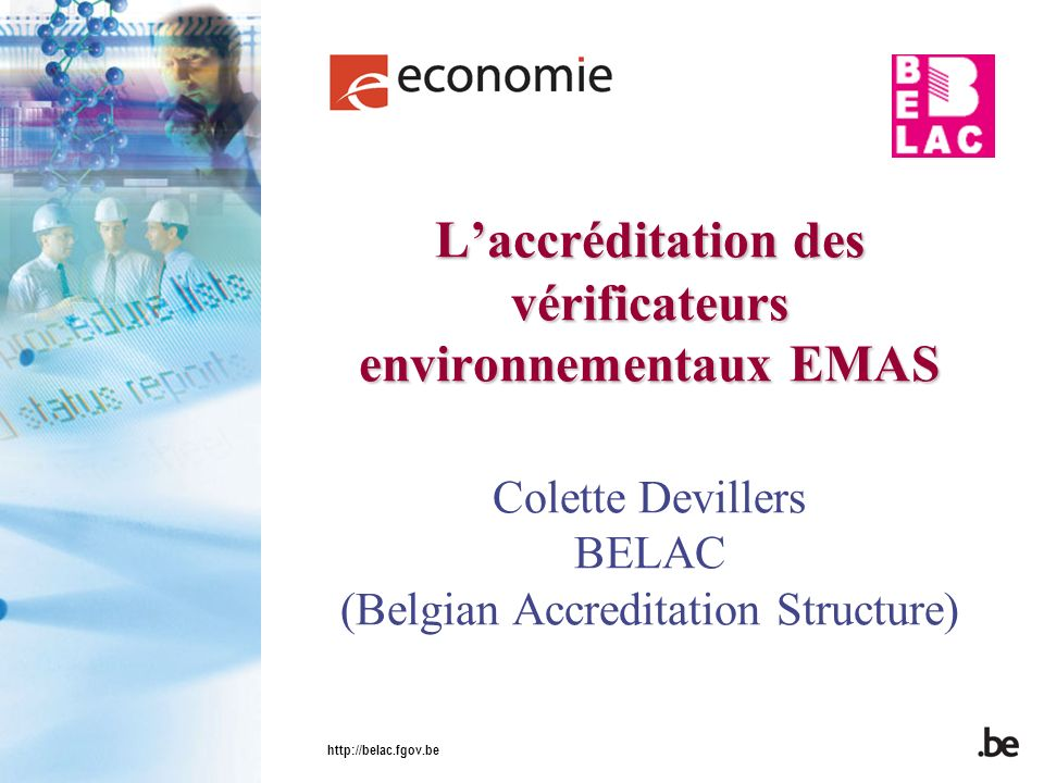 http://belac.fgov.be Laccréditation des vérificateurs environnementaux EMAS Laccréditation des vérificateurs environnementaux EMAS Colette Devillers B