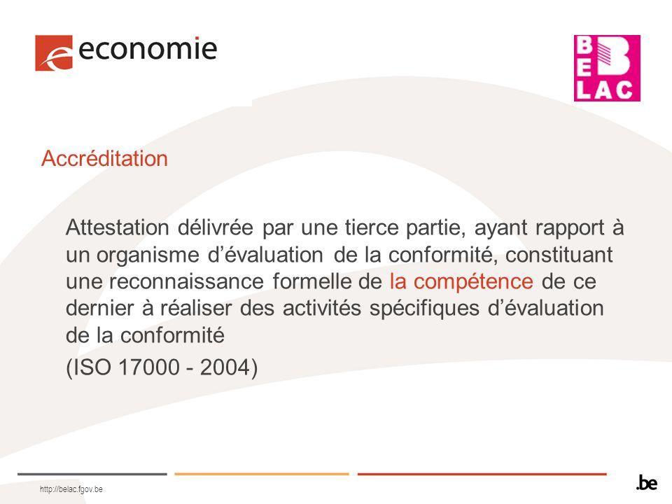 http://belac.fgov.be Accréditation Attestation délivrée par une tierce partie, ayant rapport à un organisme dévaluation de la conformité, constituant