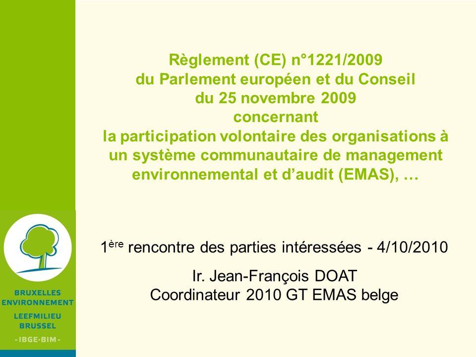 IBGE - BIM EMAS I : règlement (CEE) n° 1836/93 du Conseil du 29 juin 1993 EMAS II: règlement (CE) n° 761/2001 du Parlement européen et du Conseil du 19 mars 2001 EMAS III : règlement (CE) n°1221/2009 du Parlement européen et du Conseil du 25 novembre 2009 EMAS I : … permettant la participation volontaire des entreprises du secteur industriel à un système communautaire de management environnemental et daudit EMAS II: …permettant la participation volontaire des organisations à un système communautaire de management environnemental et daudit EMAS III: … concernant la participation … pour encourager/permettre/orienter la consommation et la production durables EMAS de 1993 à 2010