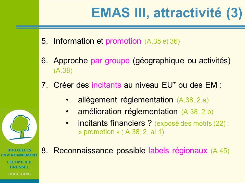 IBGE - BIM EMAS III, attractivité (3) 5.Information et promotion (A.35 et 36) 6.Approche par groupe (géographique ou activités) (A.38) 7.Créer des inc