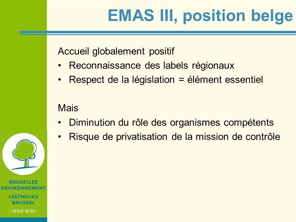 IBGE - BIM EMAS III, position belge Accueil globalement positif Reconnaissance des labels régionaux Respect de la législation = élément essentiel Mais