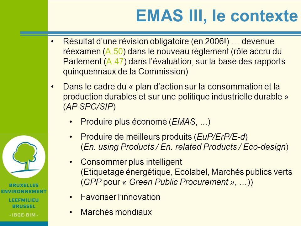 IBGE - BIM EMAS III, le contexte Résultat dune révision obligatoire (en 2006!) … devenue réexamen (A.50) dans le nouveau règlement (rôle accru du Parl