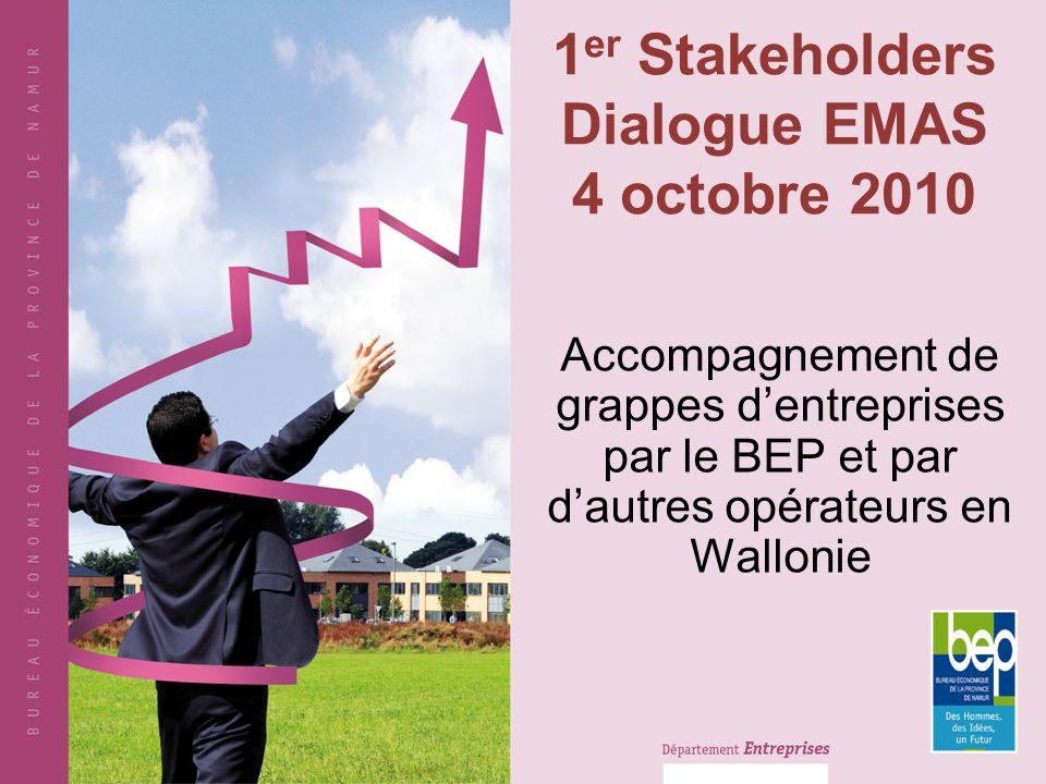 1 er Stakeholders Dialogue EMAS 4 octobre 2010 Accompagnement de grappes dentreprises par le BEP et par dautres opérateurs en Wallonie