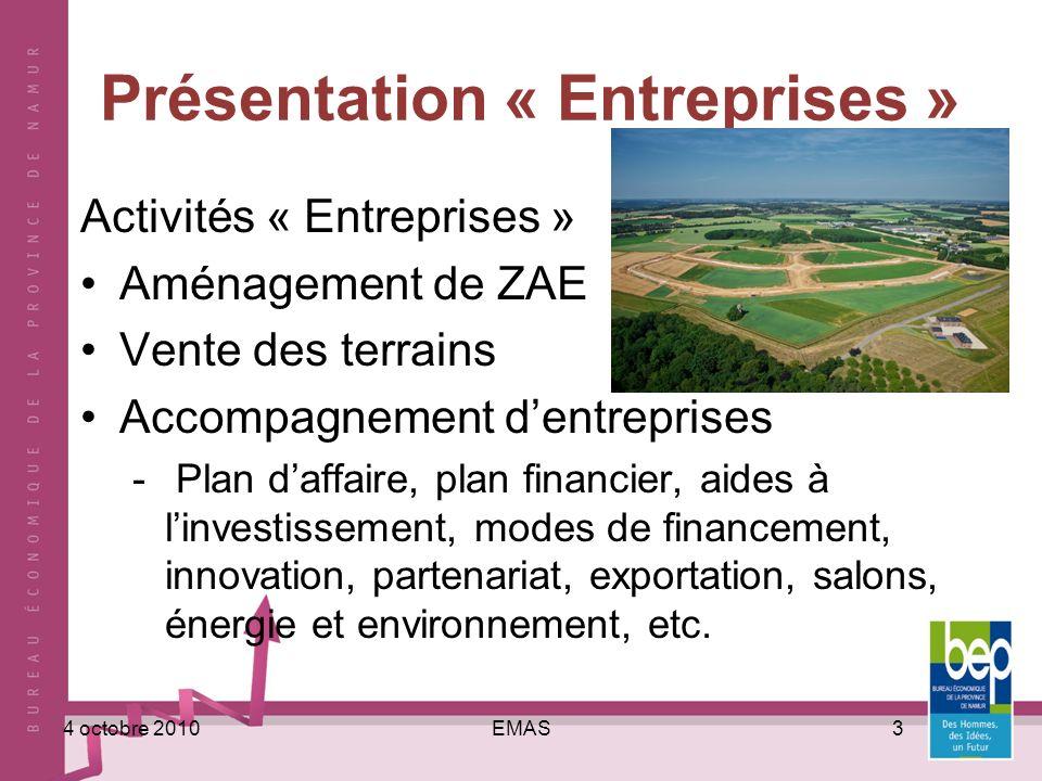 EMAS34 octobre 2010 Présentation « Entreprises » Activités « Entreprises » Aménagement de ZAE Vente des terrains Accompagnement dentreprises - Plan daffaire, plan financier, aides à linvestissement, modes de financement, innovation, partenariat, exportation, salons, énergie et environnement, etc.