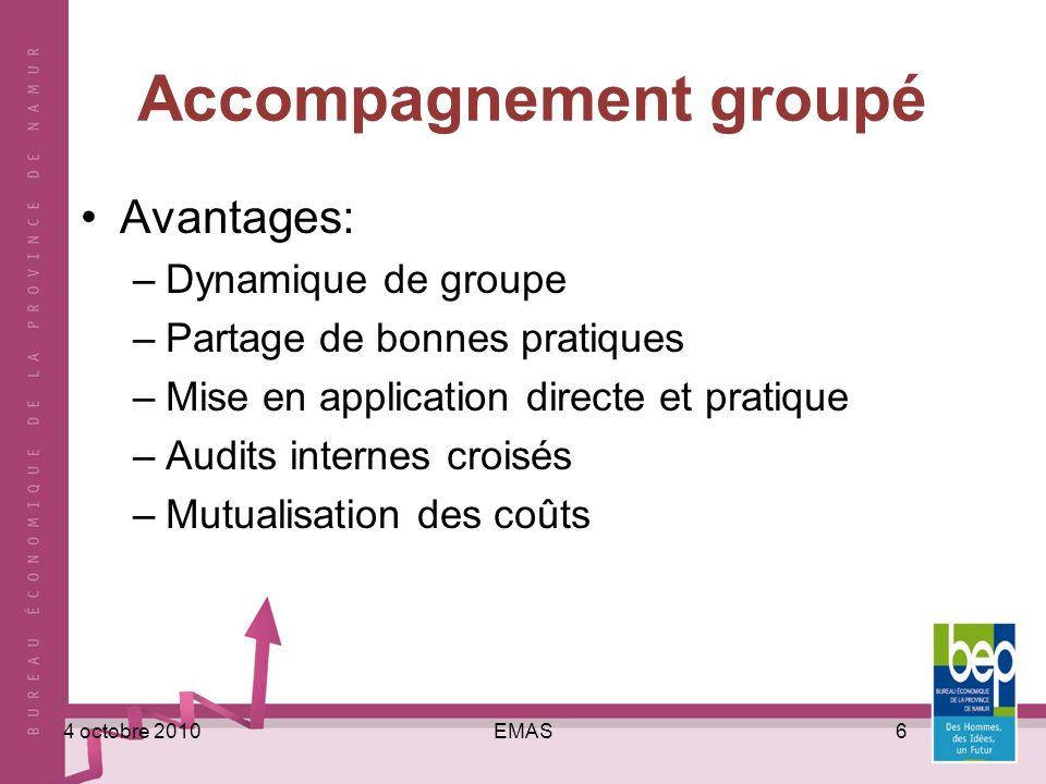EMAS64 octobre 2010 Accompagnement groupé Avantages: –Dynamique de groupe –Partage de bonnes pratiques –Mise en application directe et pratique –Audits internes croisés –Mutualisation des coûts
