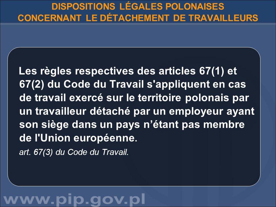 DISPOSITIONS LÉGALES POLONAISES CONCERNANT LE DÉTACHEMENT DE TRAVAILLEURS Les dispositions des articles 67(1) à 67(3) du Code du Travail ne s appliquent pas aux entreprises de la marine marchande en ce qui concerne les équipages des navires marchands de mer, lorsque l employeur a son siège dans un État membre de l UE ou dans un État membre de l Association européenne de libre-échange (AELE) signataire de l accord sur l Espace économique européen.