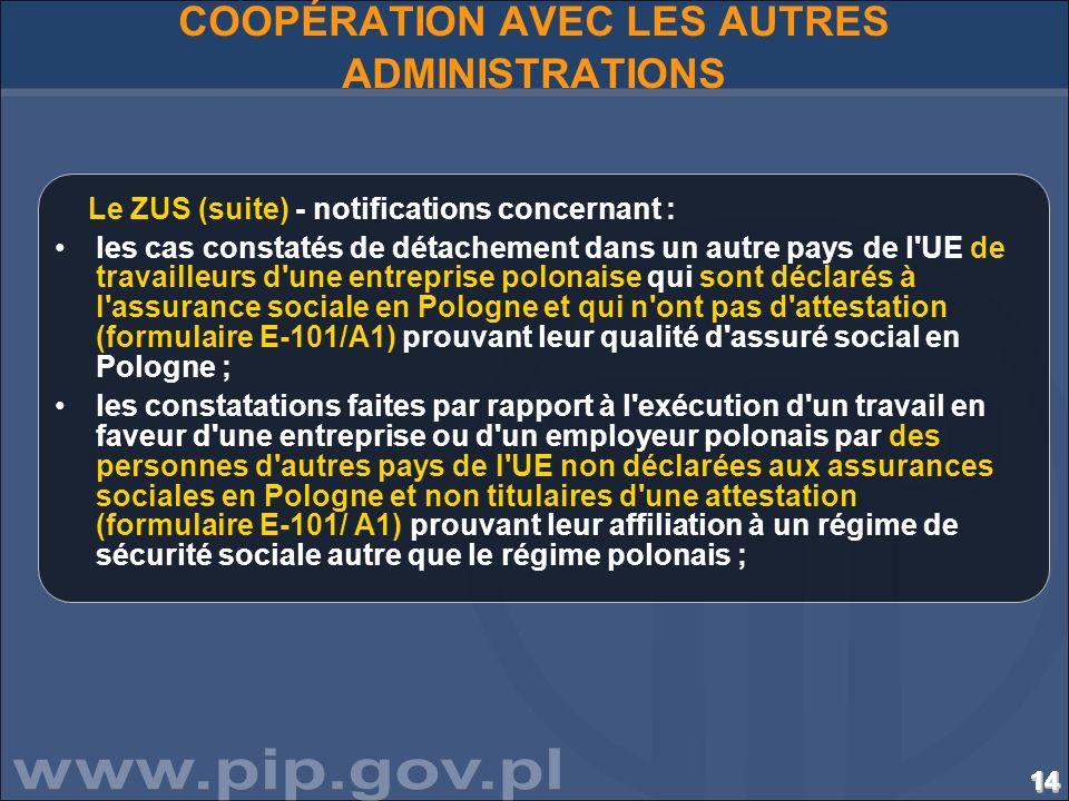 141414141414141414141414141414141414 COOPÉRATION AVEC LES AUTRES ADMINISTRATIONS Le ZUS (suite) - notifications concernant : les cas constatés de déta