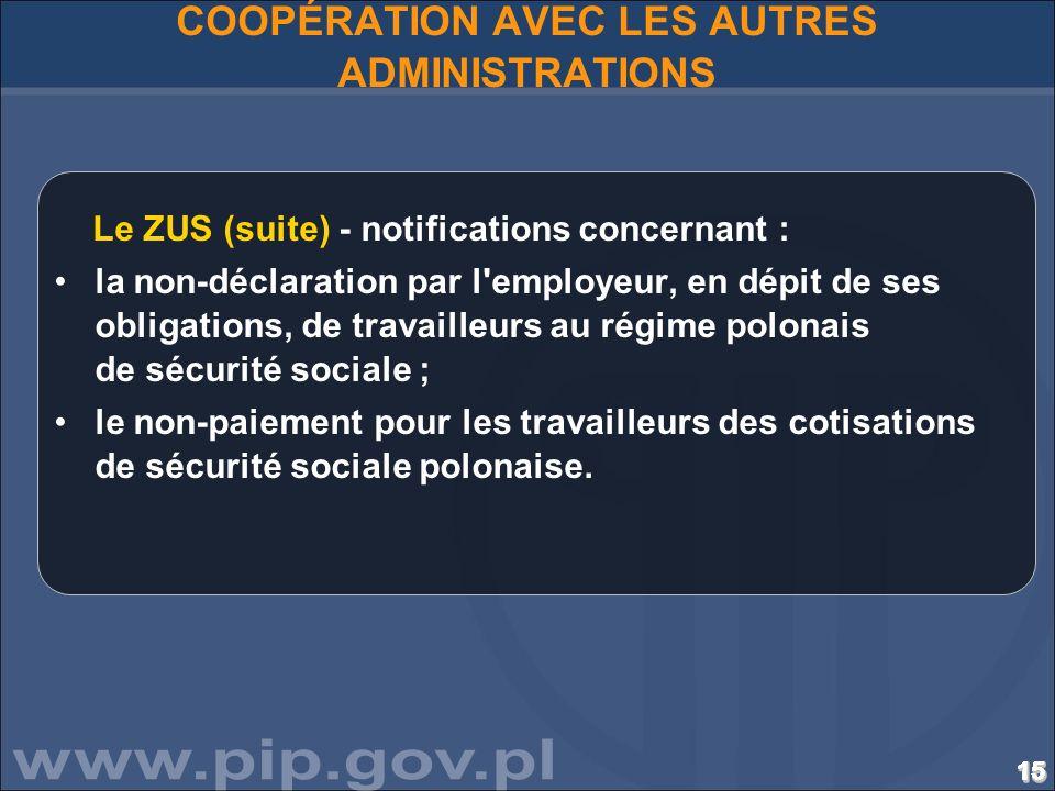 151515151515151515151515151515151515 COOPÉRATION AVEC LES AUTRES ADMINISTRATIONS Le ZUS (suite) - notifications concernant : la non-déclaration par l'