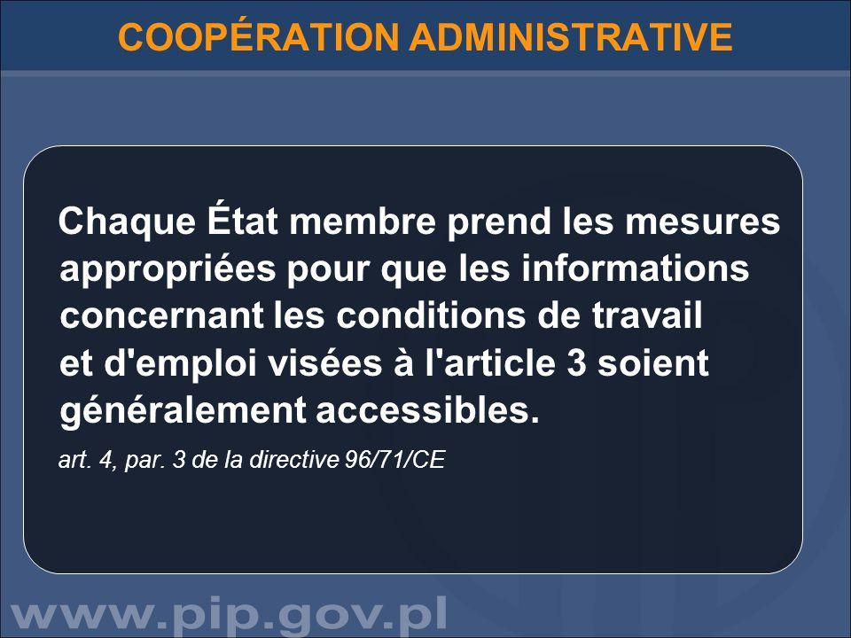 COOPÉRATION ADMINISTRATIVE Chaque État membre prend les mesures appropriées pour que les informations concernant les conditions de travail et d'emploi