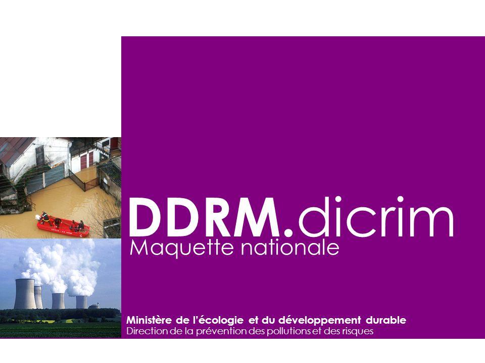 Ministère de lécologie et du développement durable Direction de la prévention des pollutions et des risques DDRM. dicrim Maquette nationale