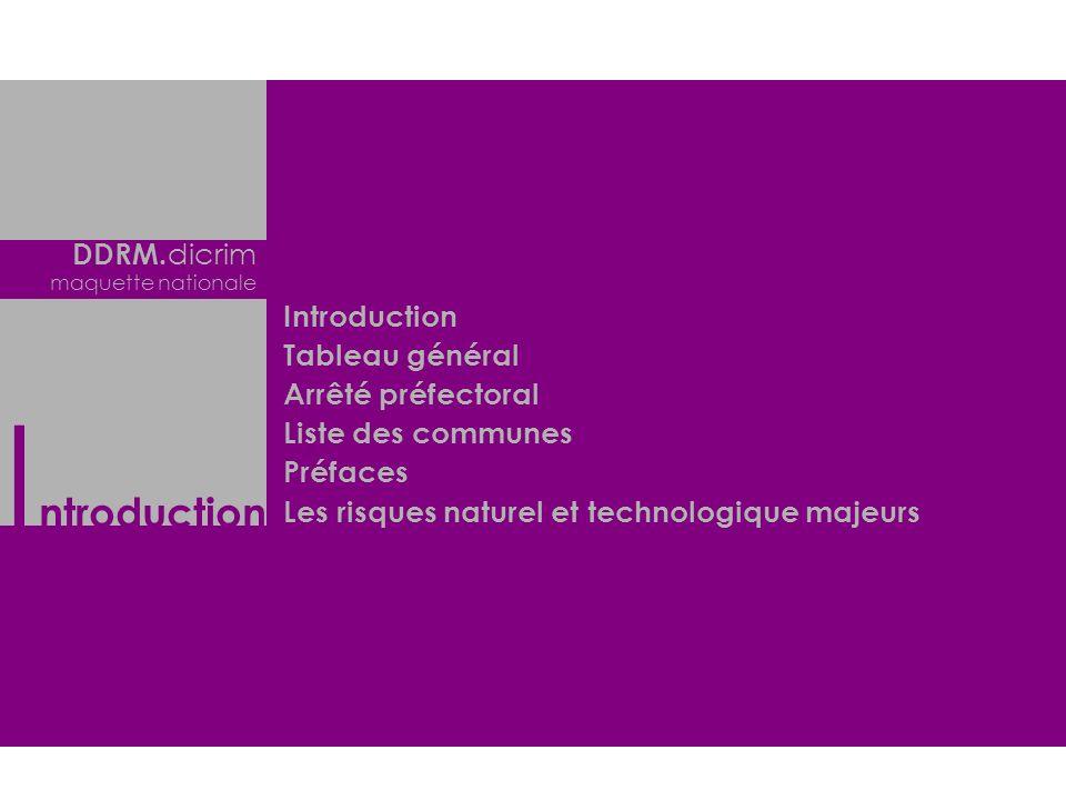 DDRM. dicrim maquette nationale Introduction Tableau général Arrêté préfectoral Liste des communes Préfaces Les risques naturel et technologique majeu