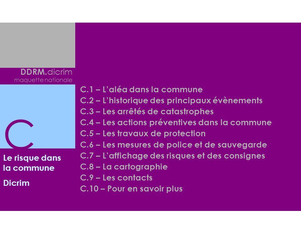 Le risque dans la commune Dicrim DDRM. dicrim maquette nationale C.1 – Laléa dans la commune C.2 – Lhistorique des principaux évènements C.3 – Les arr