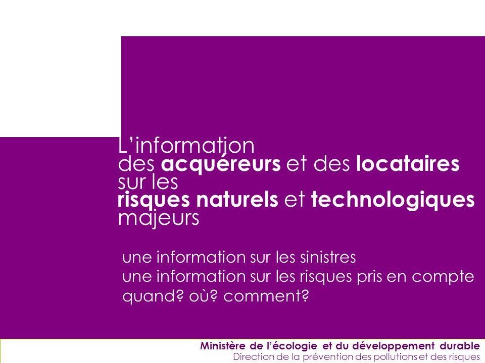 ENPC-7&8-12-2005 Linformation des acquéreurs et des locataires sur les risques naturels et technologiques majeurs une information sur les sinistres une information sur les risques pris en compte quand.