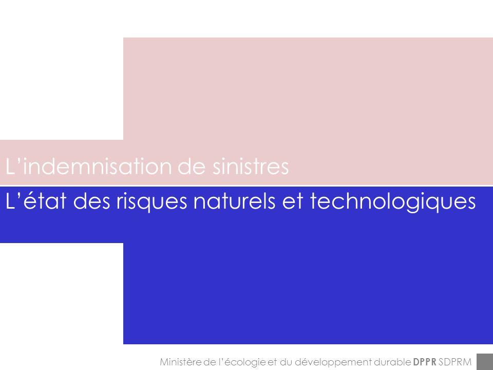 ENPC-7&8-12-2005 Lindemnisation de sinistres Ministère de lécologie et du développement durable DPPR SDPRM Létat des risques naturels et technologiques