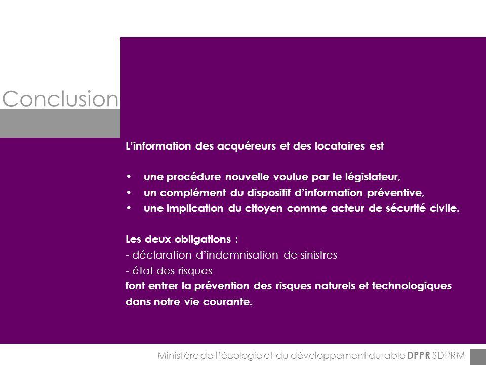 ENPC-7&8-12-2005 Conclusion Ministère de lécologie et du développement durable DPPR SDPRM Linformation des acquéreurs et des locataires est une procédure nouvelle voulue par le législateur, un complément du dispositif dinformation préventive, une implication du citoyen comme acteur de sécurité civile.