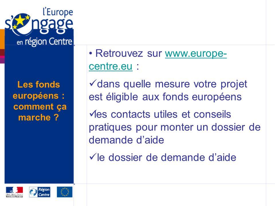 Retrouvez sur www.europe- centre.eu :www.europe- centre.eu dans quelle mesure votre projet est éligible aux fonds européens les contacts utiles et conseils pratiques pour monter un dossier de demande daide le dossier de demande daide Les fonds européens : comment ça marche