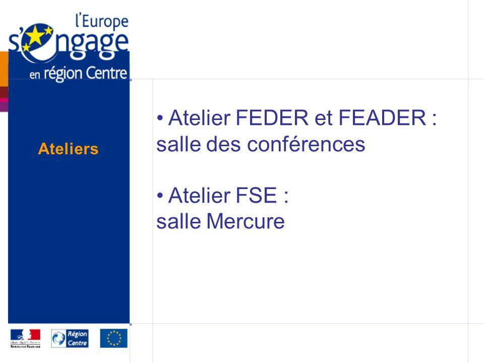Atelier FEDER et FEADER : salle des conférences Atelier FSE : salle Mercure Ateliers