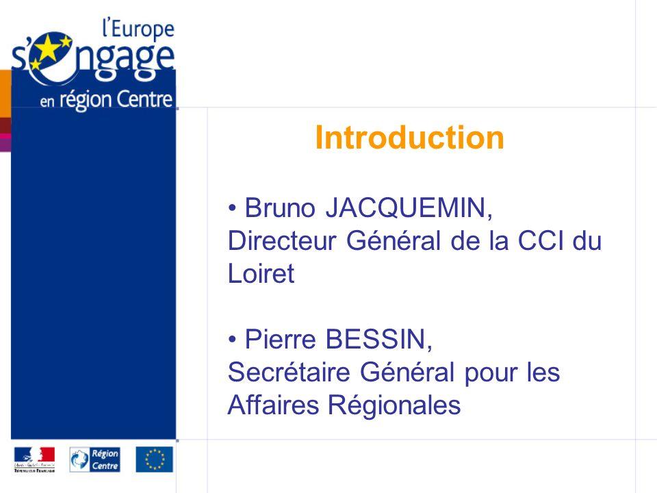 Introduction Bruno JACQUEMIN, Directeur Général de la CCI du Loiret Pierre BESSIN, Secrétaire Général pour les Affaires Régionales