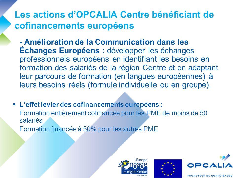 Les actions dOPCALIA Centre bénéficiant de cofinancements européens - Amélioration de la Communication dans les Échanges Européens : développer les échanges professionnels européens en identifiant les besoins en formation des salariés de la région Centre et en adaptant leur parcours de formation (en langues européennes) à leurs besoins réels (formule individuelle ou en groupe).