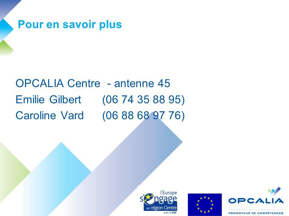 Pour en savoir plus OPCALIA Centre - antenne 45 Emilie Gilbert (06 74 35 88 95) Caroline Vard (06 88 68 97 76)