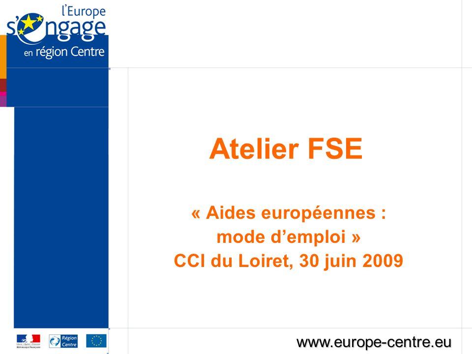 Atelier FSE « Aides européennes : mode demploi » CCI du Loiret, 30 juin 2009 www.europe-centre.eu