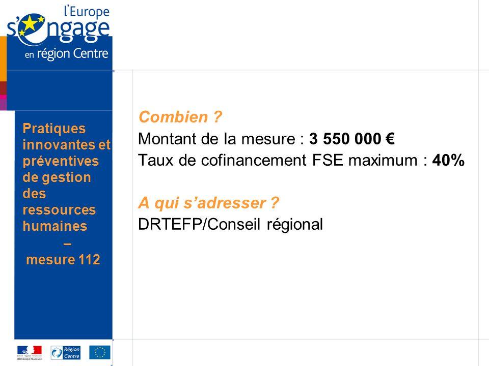 Combien ? Montant de la mesure : 3 550 000 Taux de cofinancement FSE maximum : 40% A qui sadresser ? DRTEFP/Conseil régional Pratiques innovantes et p