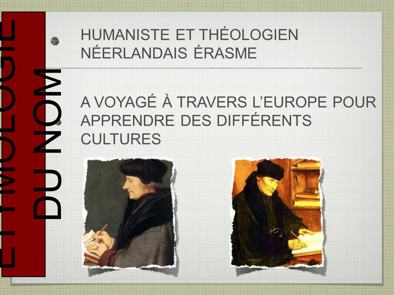 HUMANISTE ET THÉOLOGIEN NÉERLANDAIS ÉRASME A VOYAGÉ À TRAVERS LEUROPE POUR APPRENDRE DES DIFFÉRENTS CULTURES ÉTYMOLOGIE DU NOM
