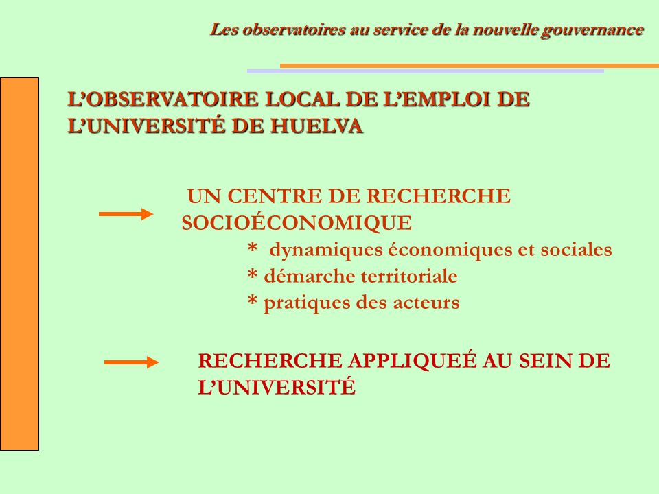 LOBSERVATOIRE LOCAL DE LEMPLOI DE LUNIVERSITÉ DE HUELVA UN CENTRE DE RECHERCHE SOCIOÉCONOMIQUE * dynamiques économiques et sociales * démarche territo