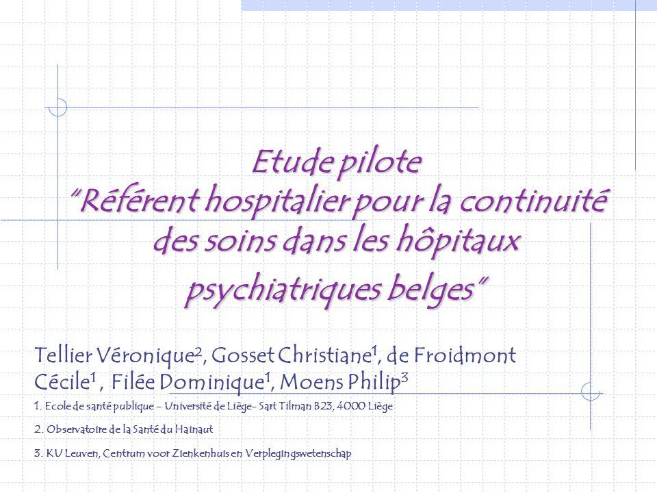 Etude pilote Référent hospitalier pour la continuité des soins dans les hôpitaux psychiatriques belges Tellier Véronique², Gosset Christiane 1, de Fro