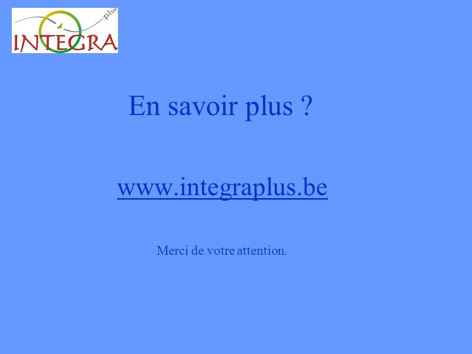 En savoir plus www.integraplus.be Merci de votre attention.