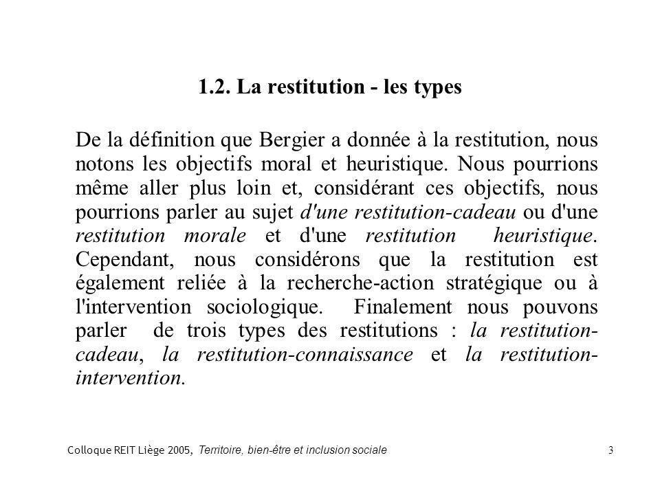 1.2. La restitution - les types De la définition que Bergier a donnée à la restitution, nous notons les objectifs moral et heuristique. Nous pourrions