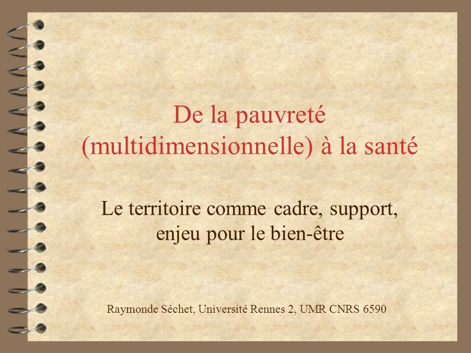 De la pauvreté (multidimensionnelle) à la santé Le territoire comme cadre, support, enjeu pour le bien-être Raymonde Séchet, Université Rennes 2, UMR CNRS 6590