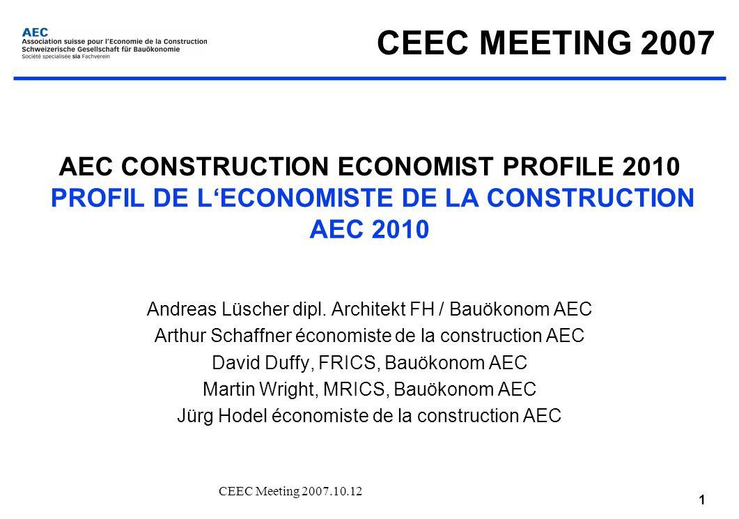 CEEC Meeting 2007.10.12 1 AEC CONSTRUCTION ECONOMIST PROFILE 2010 PROFIL DE LECONOMISTE DE LA CONSTRUCTION AEC 2010 Andreas Lüscher dipl.